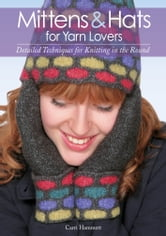Mittens and Hats for Yarn Lovers - Detailed Techniques for Knitting in the Round ebook by Carri Hammett