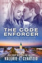 The Code Enforcer - Crime and Passion Stalk City Hall ebook by Valerie J. Clarizio