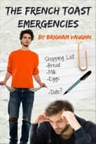 The French Toast Emergencies ebook by Brigham Vaughn