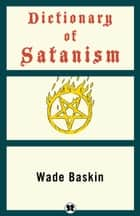 Dictionary of Satanism ebook by Wade Baskin
