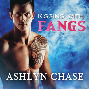 Kissing With Fangs audiobook by Ashlyn Chase
