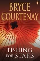 Fishing For Stars ebook by Bryce Courtenay