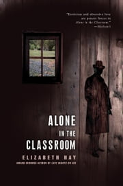 Alone in the Classroom ebook by Elizabeth Hay