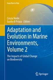Adaptation and Evolution in Marine Environments, Volume 2 - The Impacts of Global Change on Biodiversity ebook by Cinzia Verde,Guido di Prisco