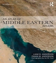 An Atlas of Middle Eastern Affairs ebook by Ewan W. Anderson,Liam D. Anderson
