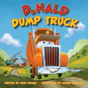 Donald Dump Truck eBook by Hugh Wright, Conor Kavanagh
