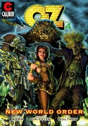 OZ: Volume 4 - New World Order ebook by Stuart Kerr,Ralph Griffith,Tim Holtrop,Bradley Walton