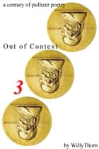 A Century of Pulitzer Poetry: Out of Context 3 ebook by Willy Thorn