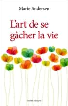L'Art de se gâcher la vie ebook by Marie Andersen