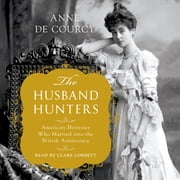 The Husband Hunters - American Heiresses Who Married into the British Aristocracy audiobook by Anne de Courcy