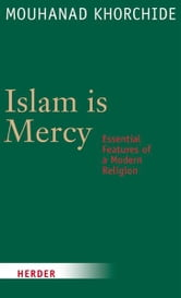 Islam is Mercy - Essential Features of a Modern Religion ebook by Mouhanad Khorchide,Sarah Hartmann