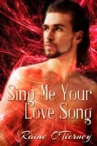 Sing Me Your Love Song ebook by Raine O'Tierney