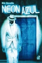 Neon Azul ebook by Eric Novello