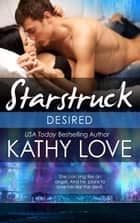 Desired - Starstruck ebook by Kathy Love