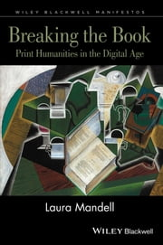 Breaking the Book - Print Humanities in the Digital Age ebook by Laura Mandell