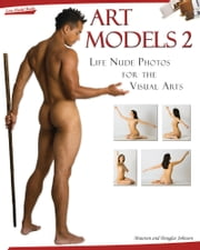 Art Models 2 - Life Nude Photos for the Visual Arts ebook by Maureen Johnson,Douglas Johnson