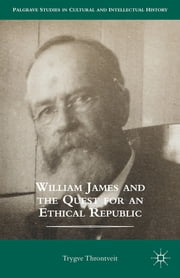 William James and the Quest for an Ethical Republic ebook by Trygve Throntveit