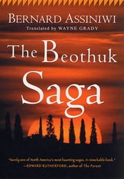 The Beothuk Saga ebook by Bernard Assiniwi,Wayne Grady