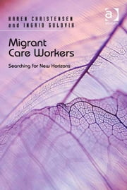 Migrant Care Workers - Searching for New Horizons ebook by Dr Ingrid Guldvik,Dr Karen Christensen
