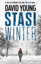 Stasi Winter - The gripping Cold War crime thriller ebook by David Young