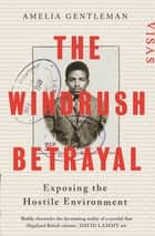 The Windrush Betrayal - Exposing the Hostile Environment ebook by Amelia Gentleman