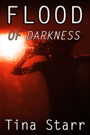 Flood of Darkness (a horror story) 電子書籍 by Tina Starr