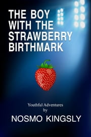 The Boy With The Strawberry Birthmark ebook by Nosmo Kingsly