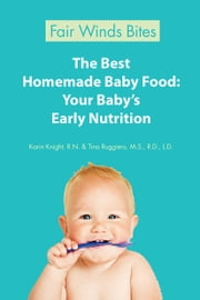 The Best Homemade Baby Food: Your Baby's Early Nutrition ebook by Karin Knight, R.N.,Tina Ruggiero, M.S., R.D., L.D.