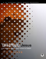 (Re)Tell: Jesus - An Interactive Bible Storying Experience for Students ebook by Jim Graham