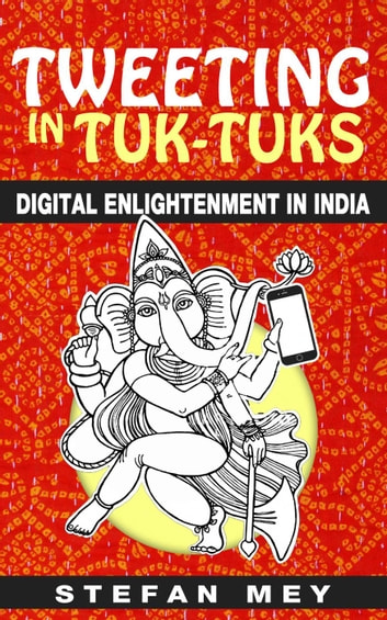 Tweeting in Tuk-Tuks: Digital Enlightenment in India ebook by Stefan Mey