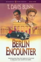 Berlin Encounter (Rendezvous With Destiny Book #4) ebook by T. Davis Bunn