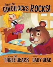 Believe Me, Goldilocks Rocks! - The Story of the Three Bears as Told by Baby Bear ebook by Nancy Jean Loewen,Tatevik Avakyan