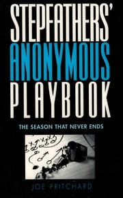 Stepfathers' Anonymous Playbook - The Season that Never Ends ebook by Joe Michael Pritchard