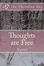 Thoughts are Free - Novel eBook by Fee-Christine Aks