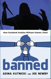 Banned - How Facebook Enables Militant Islamic Jihad ebook by Adina Kutnicki,Joe Newby