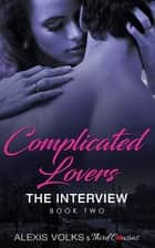 Complicated Lovers - The Interview (Book 2) ebook by Third Cousins, Alexis Volks