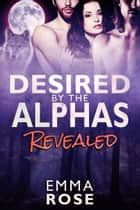 Revealed - Desired by the Alphas, #2 ebook by Emma Rose