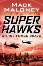 Strike Force Bravo ebook by Mack Maloney