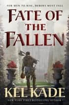Fate of the Fallen ebook by Kel Kade
