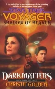 Shadow Of Heaven: Dark Matters Book Three - Star Trek Voyager: Voy#21 ebook by Christie Golden
