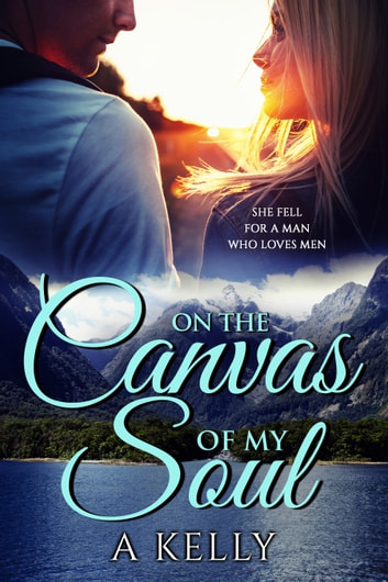 On the Canvas of My Soul ebook by A Kelly