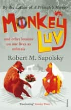 Monkeyluv - And Other Lessons in Our Lives as Animals ekitaplar by Robert M Sapolsky