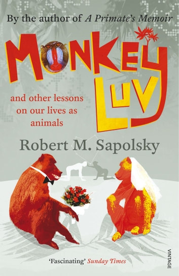 Monkeyluv - And Other Lessons in Our Lives as Animals ebook by Robert M Sapolsky