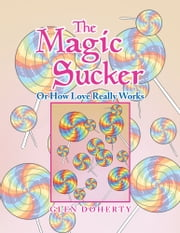 The Magic Sucker Or How Love Really Works ebook by Glen Doherty
