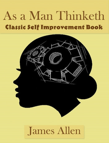 As a Man Thinketh - Classic Self Improvement Book ebook by James Allen