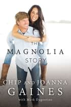 Ebook The Magnolia Story (with Bonus Content) di Chip Gaines,Joanna Gaines