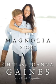 The Magnolia Story (with Bonus Content) ebook by Chip Gaines,Joanna Gaines