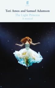 The Light Princess ebook by Samuel Adamson,Tori Amos