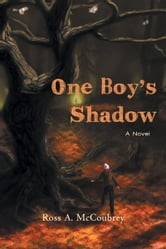 One Boy's Shadow ebook by Ross A. McCoubrey