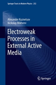 Electroweak Processes in External Active Media ebook by Alexander Kuznetsov,Nickolay Mikheev